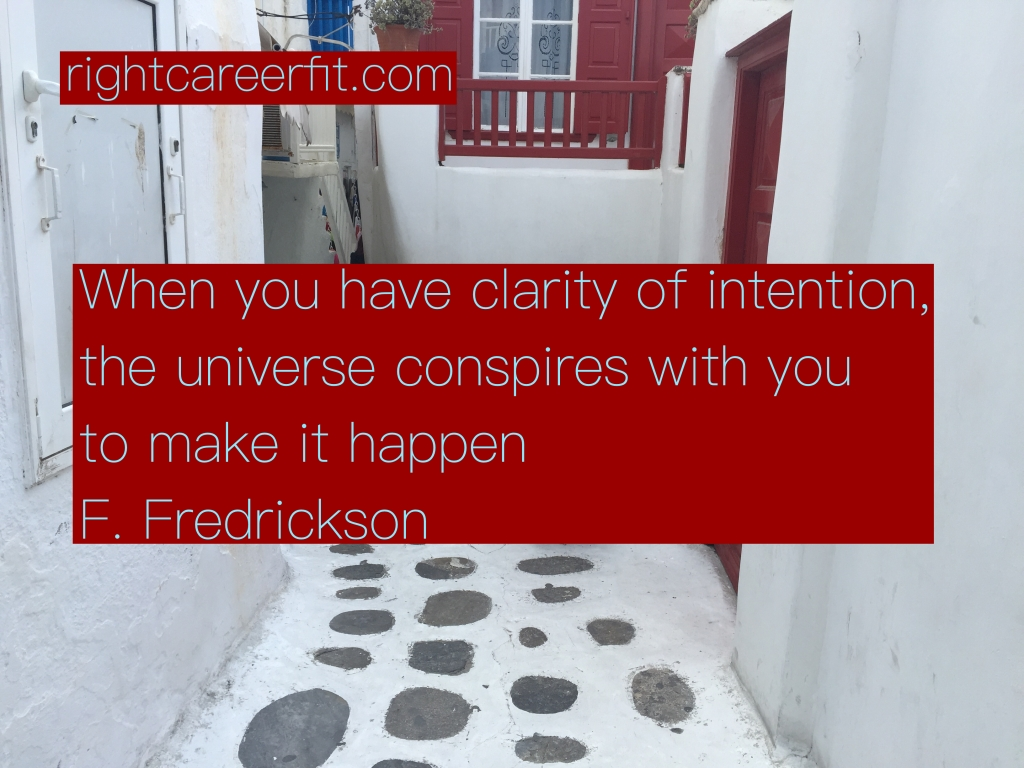 """When you have clarity of intention, the universe conspires with you to make it happen""  F. Fredrickson"
